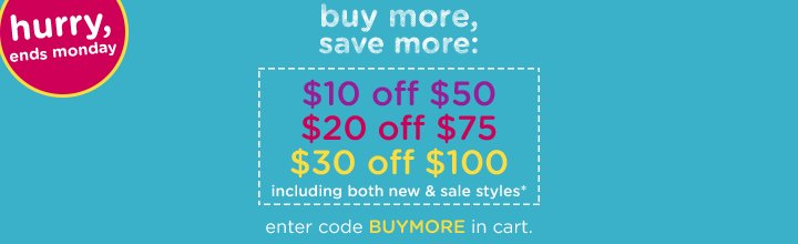 Buy More, Save More! $10 off $50, $20 off $75, and $30 off $100!