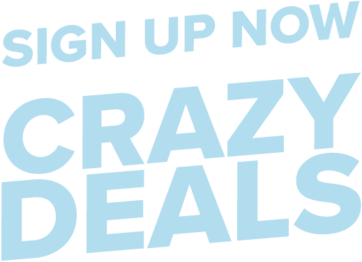Sign up now and be the first to shop our Doorbusters.